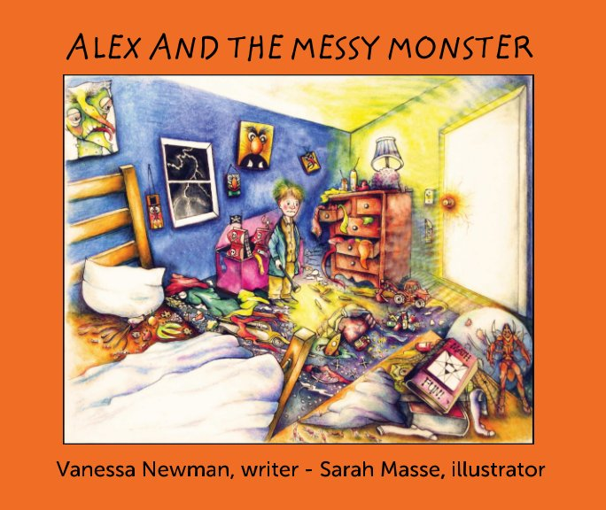 View Alex and the Messy Monster by Vanessa Newman, illustrator Sarah Masse