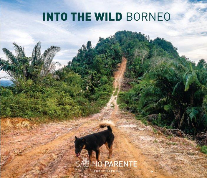 Visualizza INTO THE WILD BORNEO di Sabino Parente