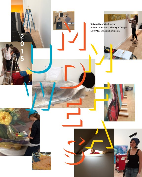View UW MFA/MDes 2015 Thesis Exhibition by School of Art + Art History + Design