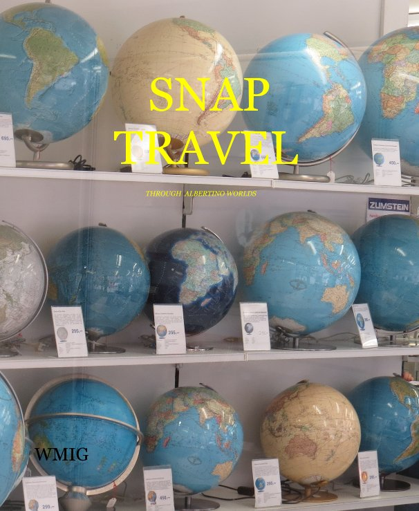 View SNAP TRAVEL THROUGH ALBERTINO WORLDS by WMIG