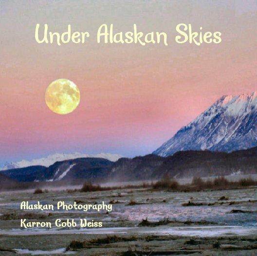 View Under Alaskan Skies by Karron Cobb Weiss