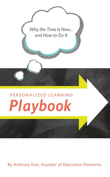 View Personalized Learning Playbook by Anthony Kim, Founder of Education Elements
