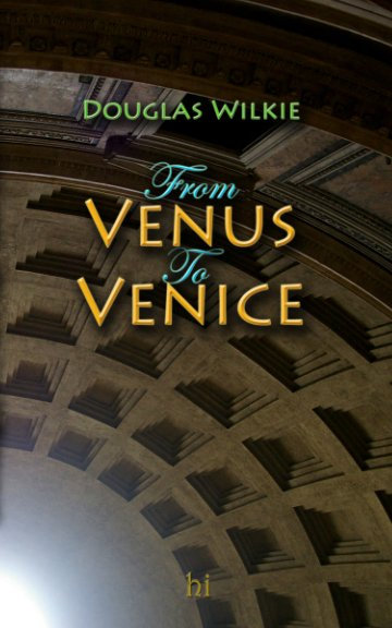 View From Venus To Venice by Douglas Wilkie