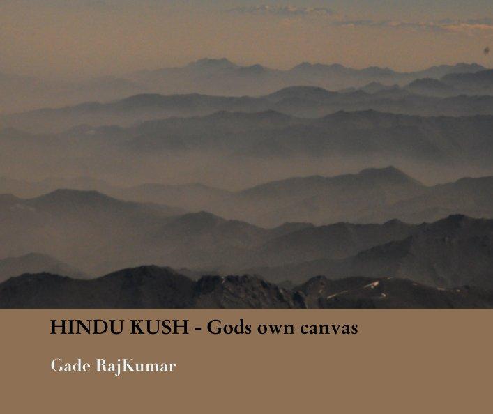 Bekijk Hindu Kush - Gods own canvas op Gade RajKumar