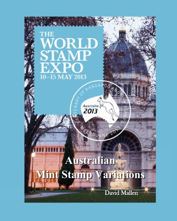View 'Australia 2013' World Stamp Expo - Australian Mint Stamp Variations by David Mallen