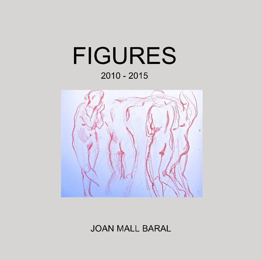 FIGURES 2010 - 2015 nach Joan Mall Baral anzeigen