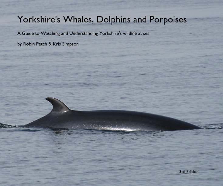 View Yorkshire's Whales, Dolphins and Porpoises by Robin Petch & Kris Simpson