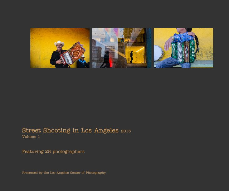 View Street Shooting in Los Angeles 2015 Volume 1 by Presented by the Los Angeles Center of Photography