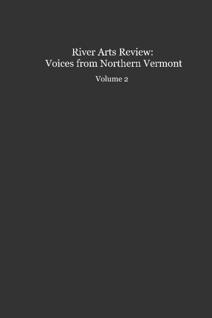 View River Arts Review: Voices from Northern Vermont Volume 2 by River Arts Poetry Participants