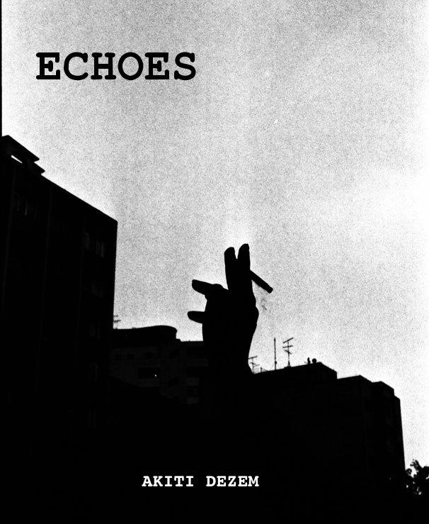 View Echoes by AKITI DEZEM