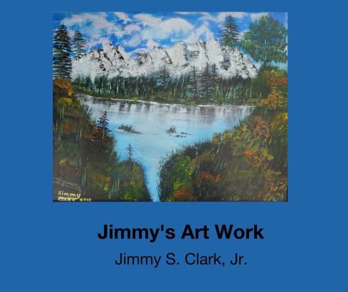 View Jimmy's Art Work by Jimmy S. Clark, Jr.