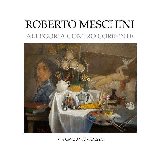 View ROBERTO MESCHINI: ALLEGORIA CONTRO CORRENTE by DANIELLE VILLICANA D'ANNIBALE