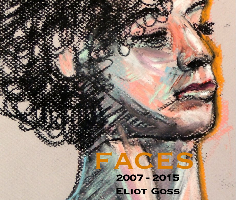 View Faces 2007 to 2015 Eliot Goss by Eliot Goss