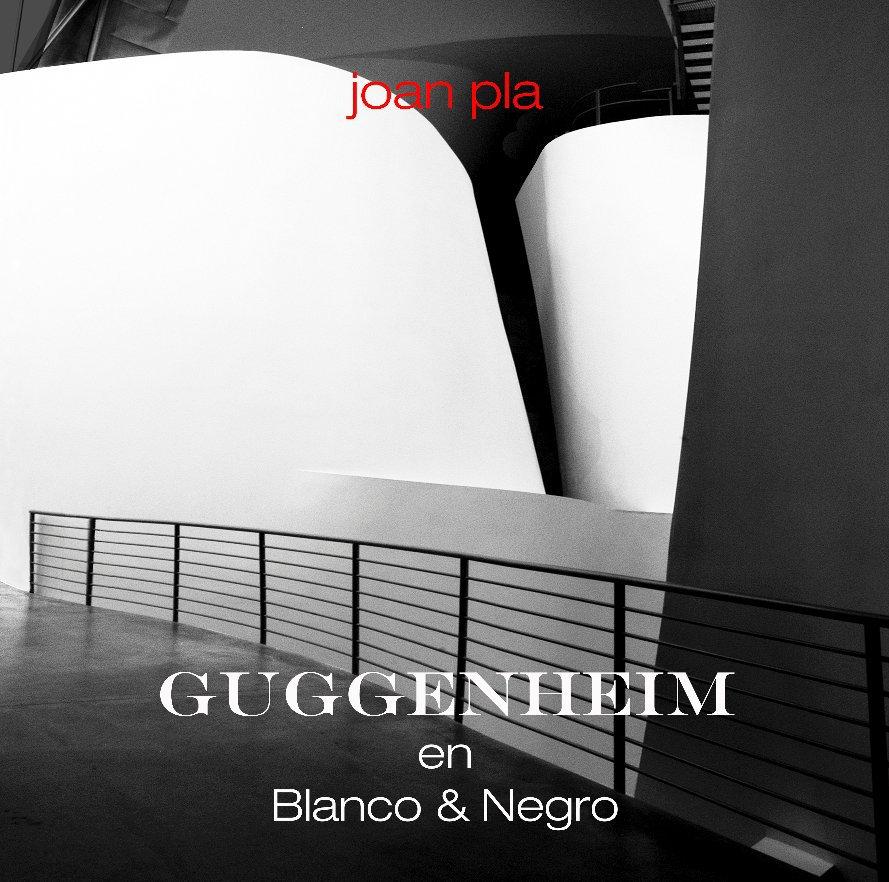 Guggenheim En Blanco Negro De Joan Pla Libros De Blurb