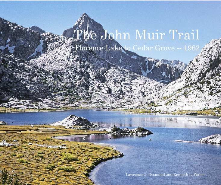 View The John Muir Trail. Florence Lake to Cedar Grove - 1962 by Lawrence G. Desmond and Kenneth L. Parker