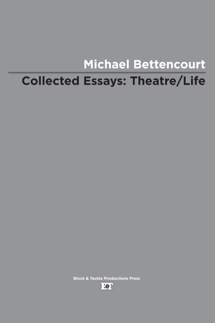 View Collected Essays: Theater • Life by Michael Bettencourt