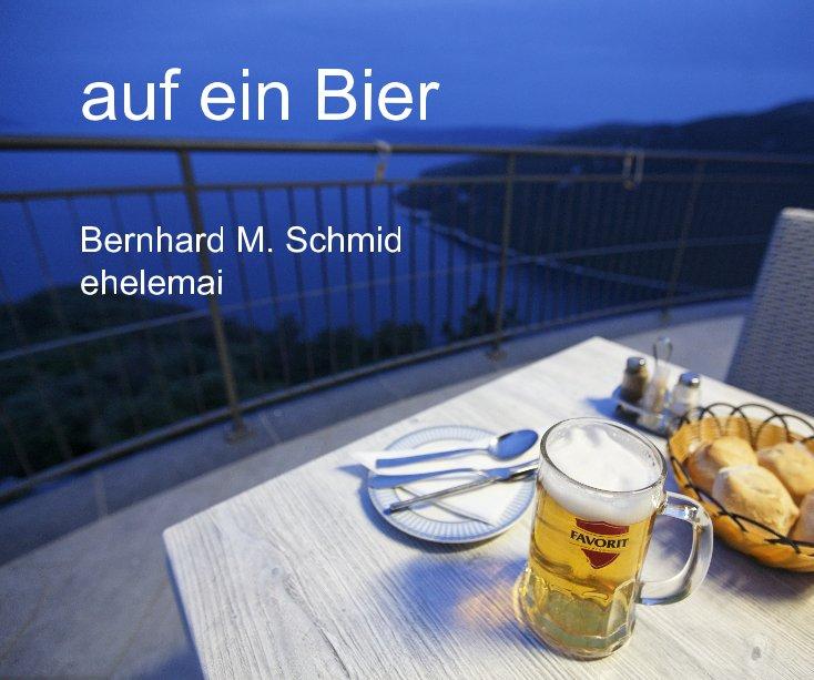 Bekijk auf ein Bier op Bernhard M. Schmid