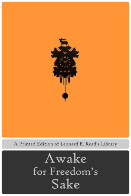 View Awake for Freedom's Sake by Leonard E. Read