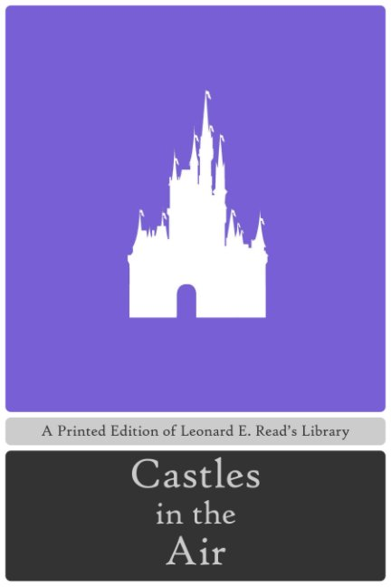 View Castles in the Air by Leonard E. Read
