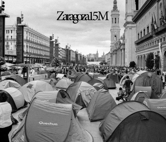 Ver Zaragoza15M por Ángel Miguel Bitrián
