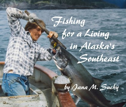 Fishing for a Living in Alaska's Southeast–11x13 Hardcover book cover