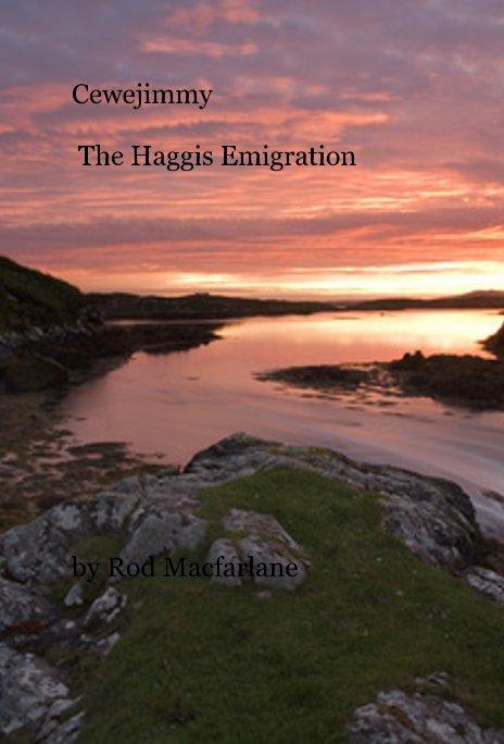 View Cewejimmy The Haggis Emigration by Rod Macfarlane