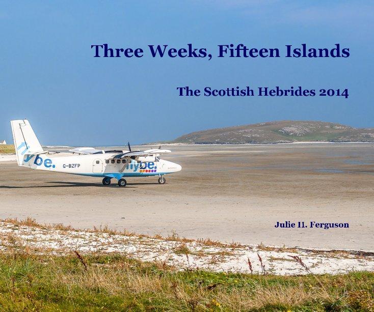 View Three Weeks, Fifteen Islands by Julie H. Ferguson