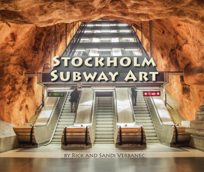 View Stockholm Subway Art by Rick & Sandi Verbanec