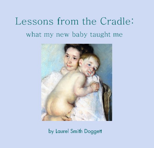 View Lessons from the Cradle: by Laurel Smith Doggett