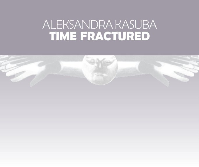 View Time Fractured 2 by Aleksandra Kasuba