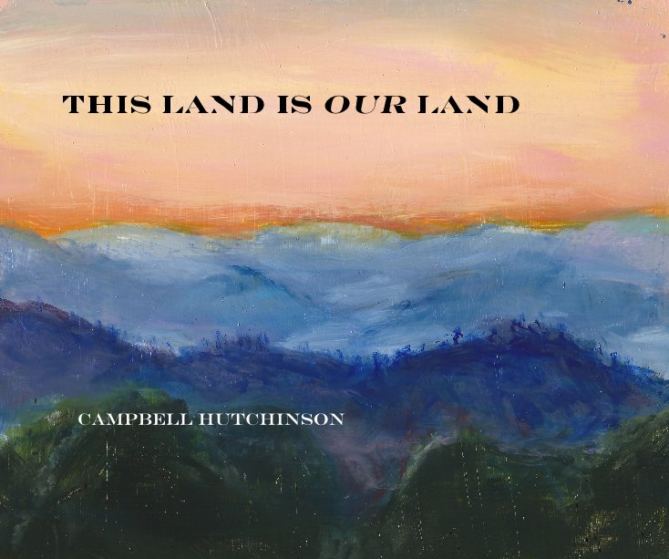 View This Land is Our Land by Campbell Hutchinson