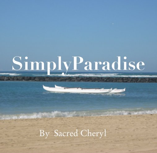 View SimplyParadise by Sacred Cheryl