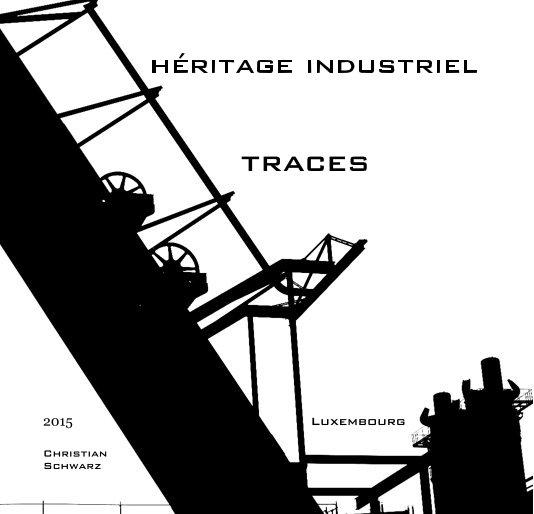 héritage industriel traces nach Christian Schwarz anzeigen