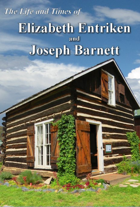 View The Life and Times of Elizabeth Entriken and Joseph Barnett by Park County Historical Society