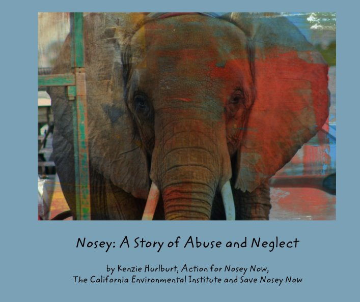 View Nosey: A Story of Abuse and Neglect by Kenzie Hurlburt, Action for Nosey Now, CEI and SNN