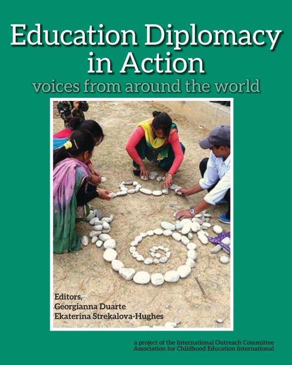 View Education Diplomacy in Action by Georgianna Duarte and Ekaterina Strekalova-Hughes, Editors