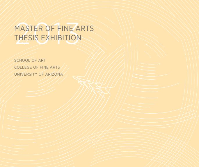 View UA MFA Thesis Catalog 2013 by UA School of Art