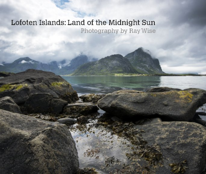 View Lofoten Islands: Land of the Midnight Sun by Ray Wise