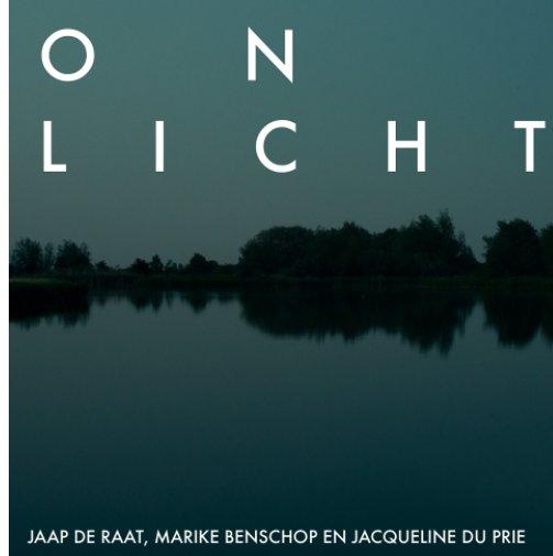 Bekijk ONLICHT op Jaap de Raat, Marike Benschop en Jacqueline du Prie