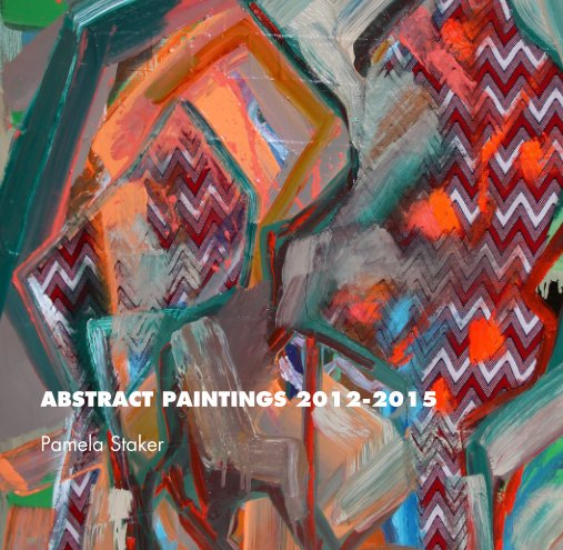 View ABSTRACT PAINTINGS 2012-2015 by Pamela Staker