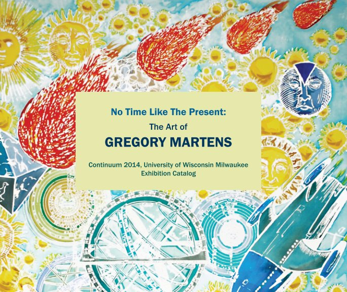 View No Time Like The Present, the Art of Gregory Martens by Gregory Martens