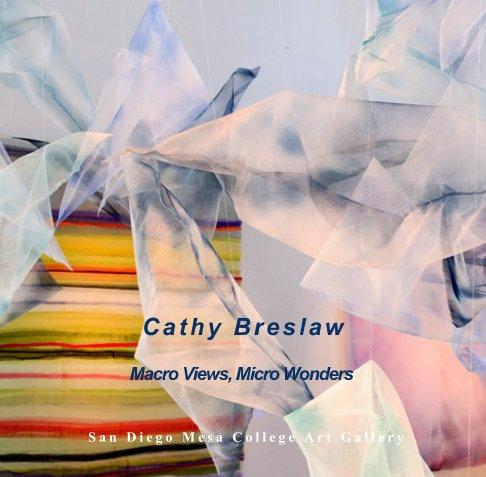 View Cathy Breslaw  Macro Views, Micro Wonders by Cathy Breslaw