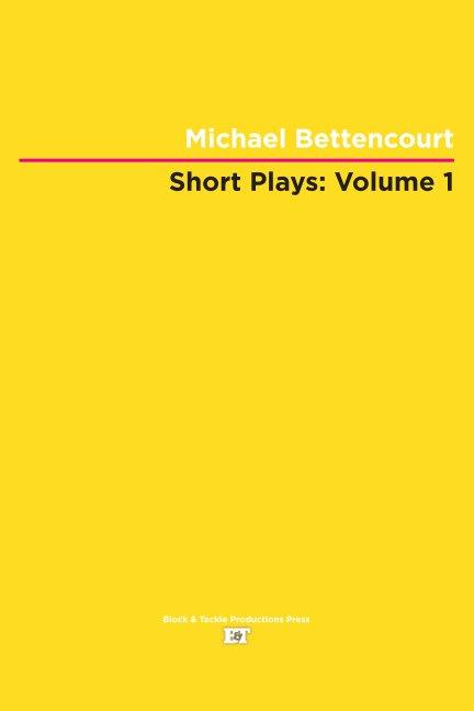 View Short Plays: Volume 1 by Michael Bettencourt