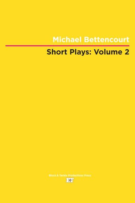 View Short Plays: Volume 2 by Michael Bettencourt