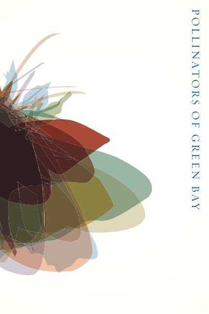 View The Pollinators of Green Bay by Wendy DesChene + Jeff Schmuki working as PlantBot Genetics