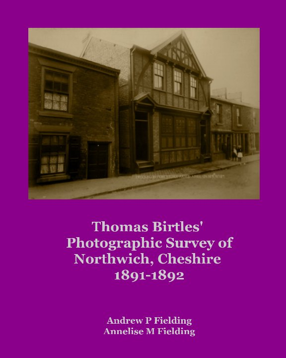 View Thomas Birtles' Photographic Survey of Northwich, Cheshire 1891-1892 by AP Fielding, AM Fielding