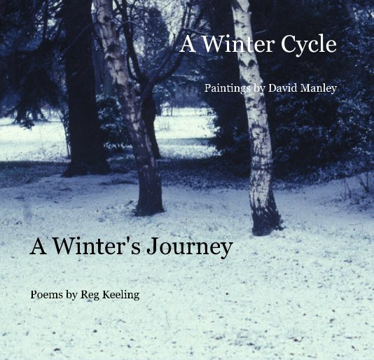 View A Winter Cycle Paintings by David Manley A Winter's Journey by David Manley and Reg Keeling
