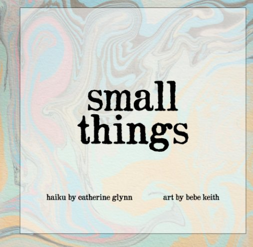 View Small Things by Catherine Glynn, illustrations by Bebe Barbara Benson Keith