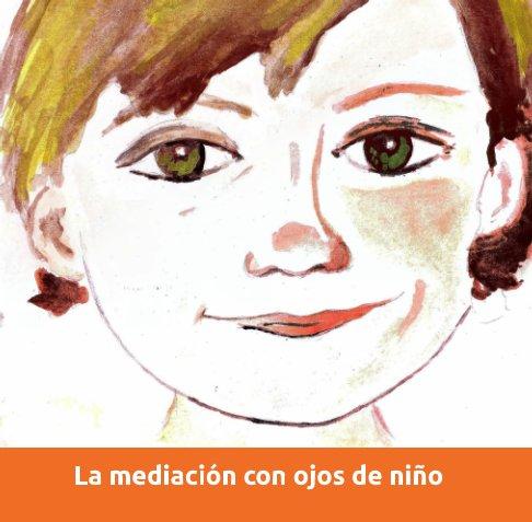 View La Mediación con ojos de niño by María José Muñoz Estepa, María del Mar Carrillo Rodríguez