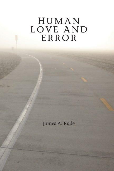Ver HUMAN LOVE AND ERROR por James A. Rude